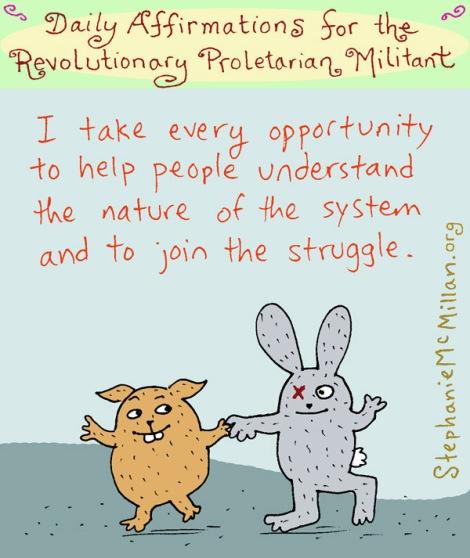 Saya akan terus ambil kesempatan membantu orang lain memahami asal usul sistem ini dan mengajaknya bergabung dalam perjuangan.